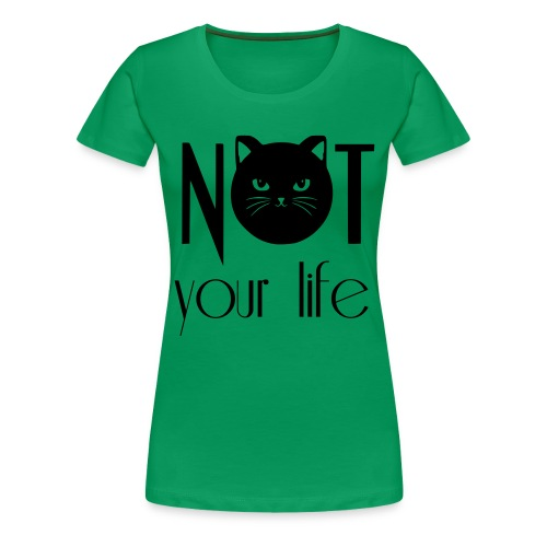 NOT your life - Frauen Premium T-Shirt