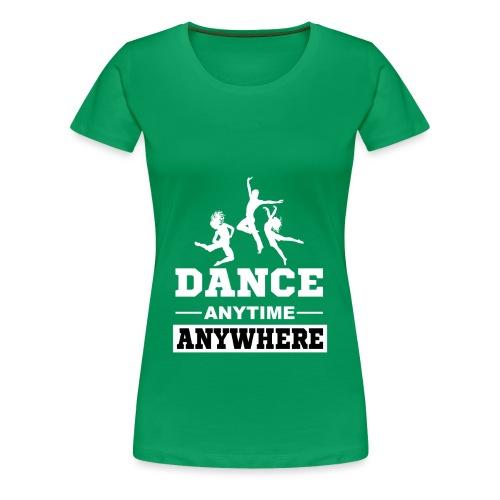 Dance. Anytime Anywhere. - Women's Premium T-Shirt