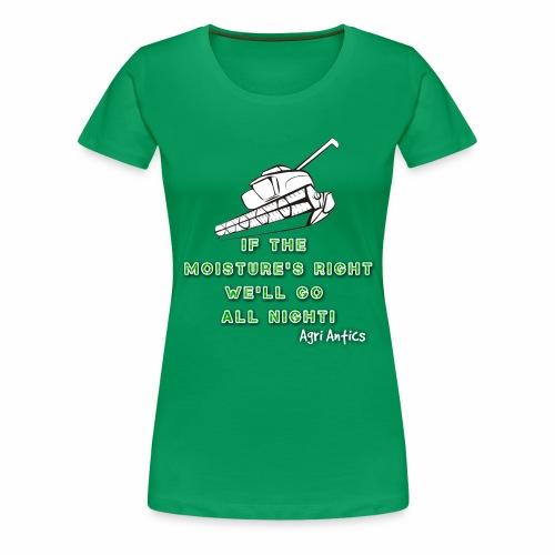 IF THE MOISTURE'S RIGHT SILAGE SEASON - Women's Premium T-Shirt