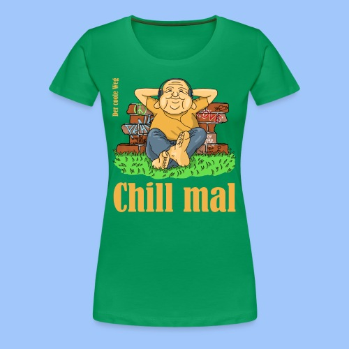 chill mal - Frauen Premium T-Shirt