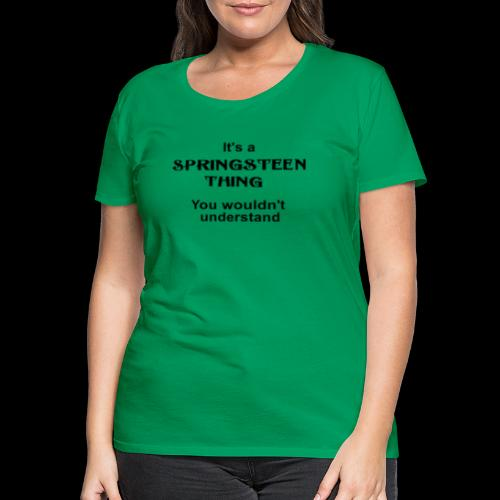 It's a Springsteen Thing - black text - Women's Premium T-Shirt