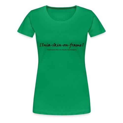 Inia skin on frame Bau - Frauen Premium T-Shirt