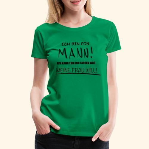 Ich bin ein Mann - Frauen Premium T-Shirt