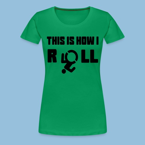 This is how i roll 007 - Vrouwen Premium T-shirt