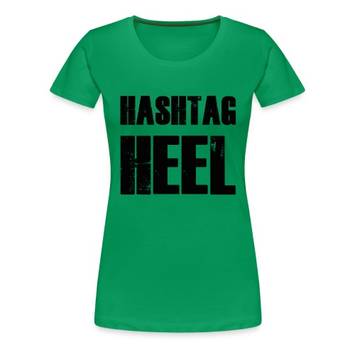 hashtagheel - Women's Premium T-Shirt