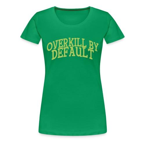 Overkill by Default Text Only - Premium T-skjorte for kvinner