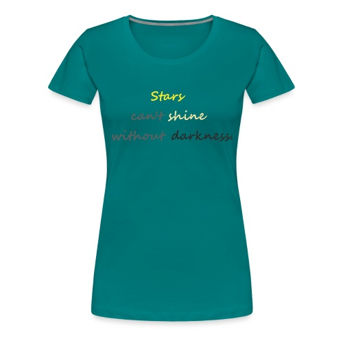 Stars can not shine without darkness - Women's Premium T-Shirt