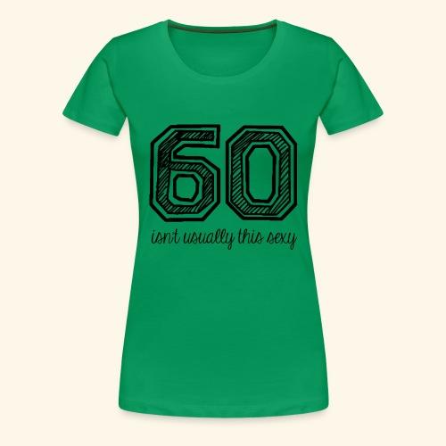 60 and sexy - Vrouwen Premium T-shirt