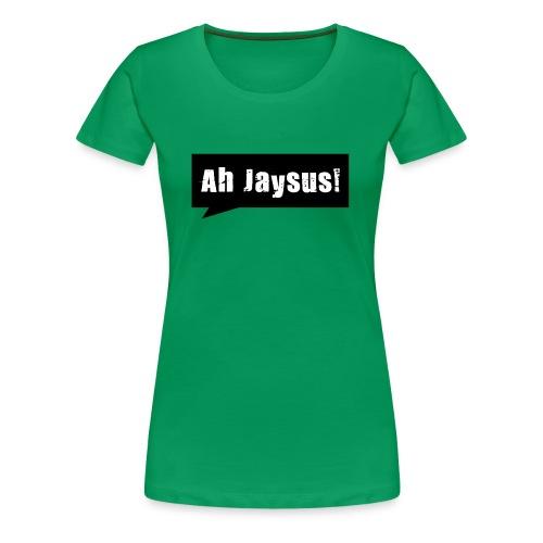 Ah Jaysus - Women's Premium T-Shirt