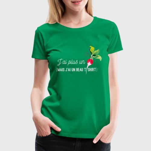 J'ai plus un radis - T-shirt Premium Femme