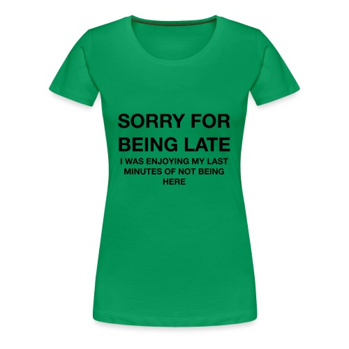 Sorry for being Late - Women's Premium T-Shirt