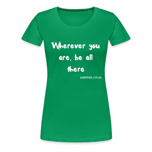 Be all there - Women's Premium T-Shirt