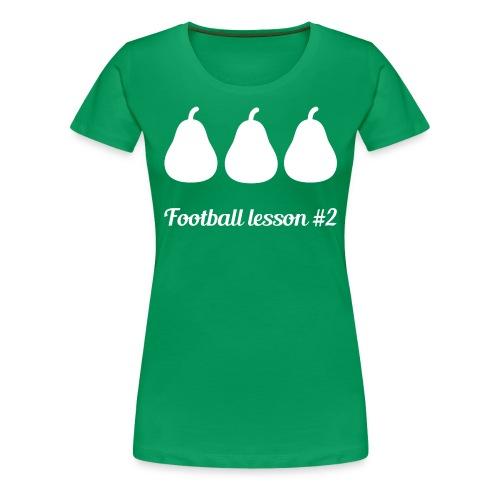 Football Lesson #2 - 3 pere - Maglietta Premium da donna
