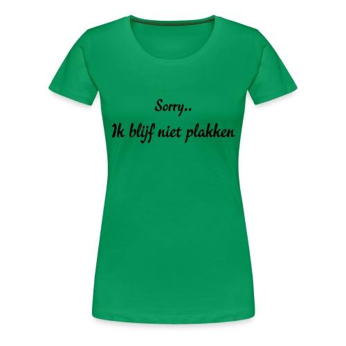 Blijf niet plakken - Vrouwen Premium T-shirt
