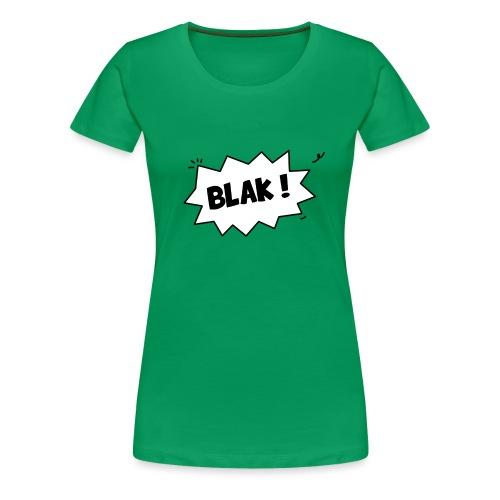 BLAK ! - T-shirt Premium Femme