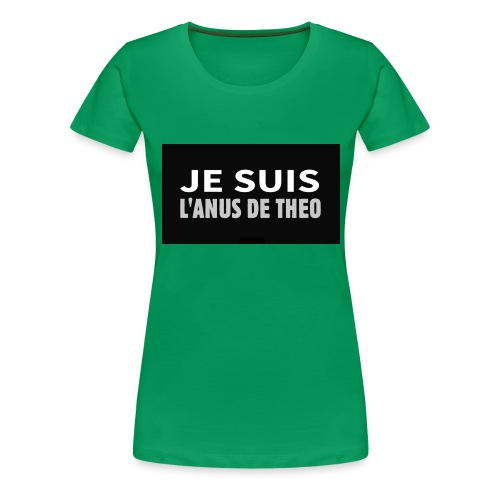 Je suis l'anus de Théo - T-shirt Premium Femme