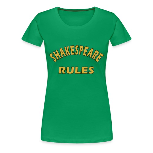 Shakespeare Rules - Women's Premium T-Shirt