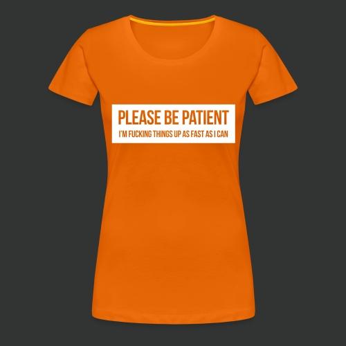 Please be patient - Women's Premium T-Shirt
