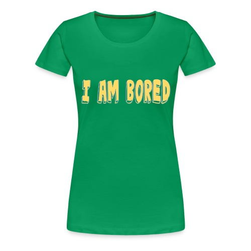 I AM BORED T-SHIRT - Women's Premium T-Shirt