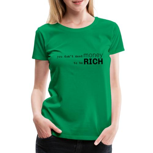 you dont need money to be rich - Frauen Premium T-Shirt