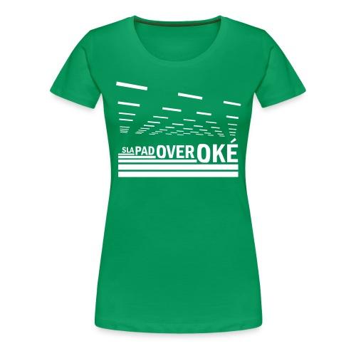 Sla Pad Over Oké - Women's Premium T-Shirt