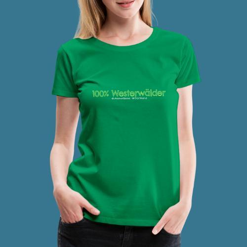 100. Kein Prozent weniger. - Frauen Premium T-Shirt