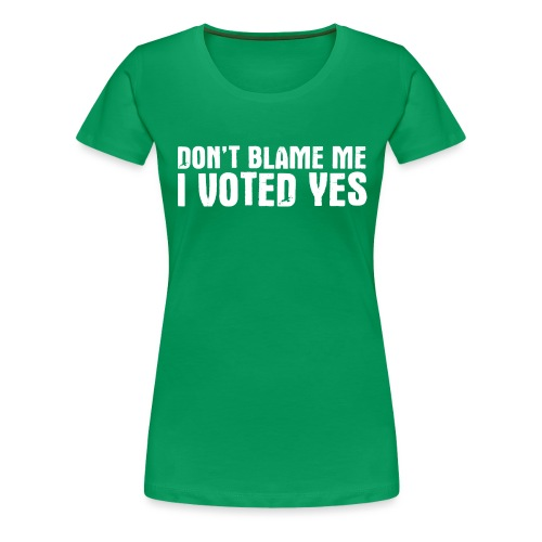 Don't Blame Me - Women's Premium T-Shirt