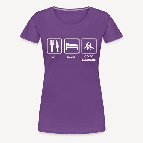 EAT SLEEP GO TO LOURDES - Women's Premium T-Shirt