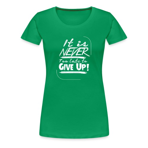 It´s never too late to give up! - Premium-T-shirt dam