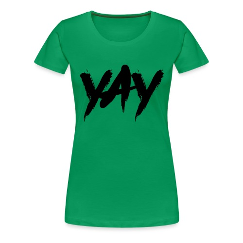 Yay - Frauen Premium T-Shirt