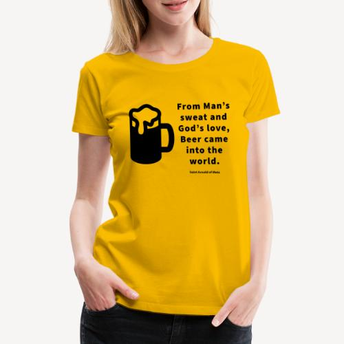 BEER CAME INTO THE WORLD - Women's Premium T-Shirt