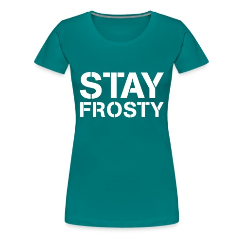 Stay Frosty - Women's Premium T-Shirt
