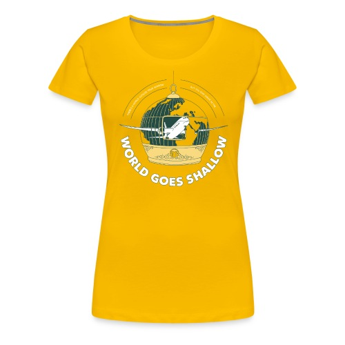 WorldGoesShallow print png - Dame premium T-shirt