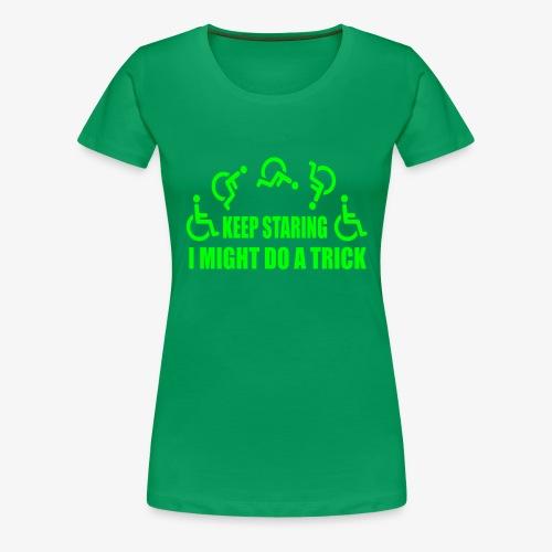 Blijf staren, ik doe misschien een truc - Vrouwen Premium T-shirt