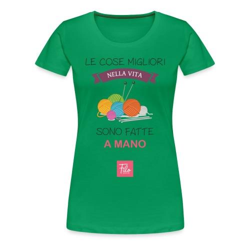 Le cose migliori nella vita sono fatte a mano - Maglietta Premium da donna