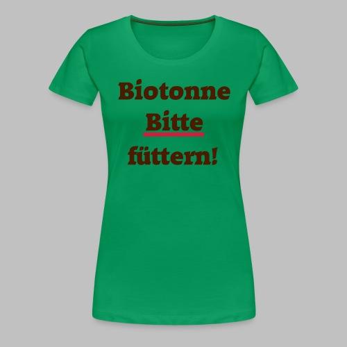 Biotonne - Bitte füttern! - Frauen Premium T-Shirt
