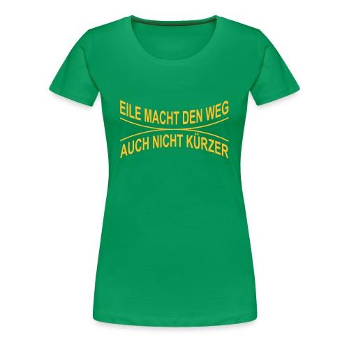 EILE MACHT DEN WEG AUCH NICHT KÜRZER - Frauen Premium T-Shirt
