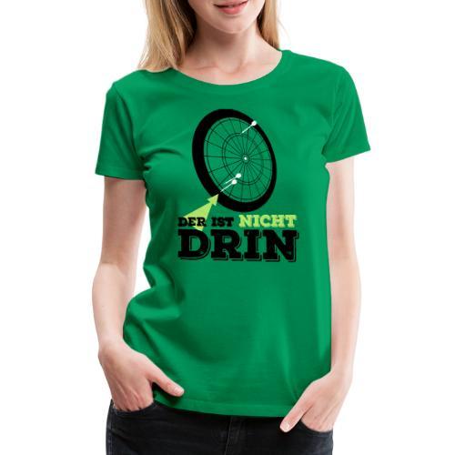 Der ist nicht drin - Frauen Premium T-Shirt