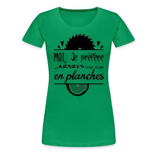 Les arbres c'est mieux en planches ! - T-shirt Premium Femme