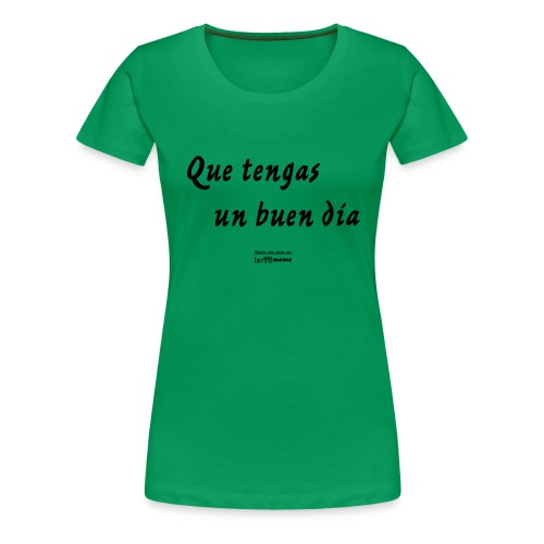 Que tengas un buen dia - Camiseta premium mujer