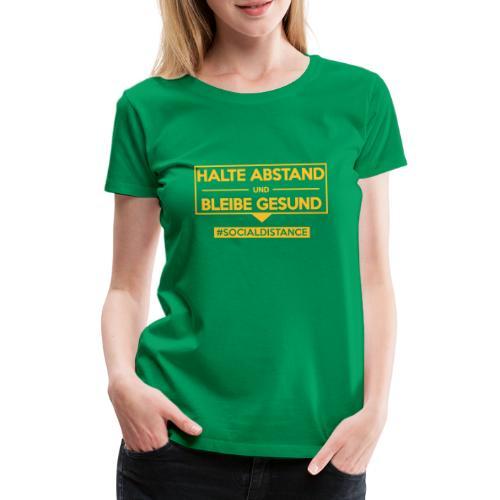 Halte ABSTAND und bleibe GESUND. www.sdShirt.de - Frauen Premium T-Shirt