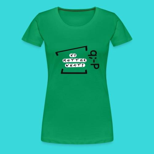 No matter what! q;-P - Frauen Premium T-Shirt