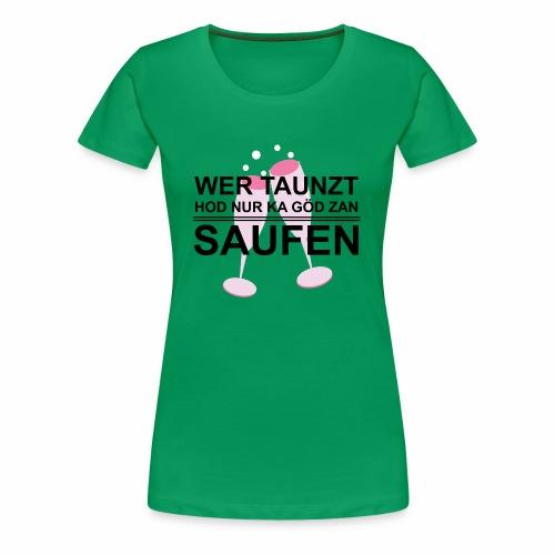 Wer taunzt hod nur ka Göd zan Saufen - Frauen Premium T-Shirt