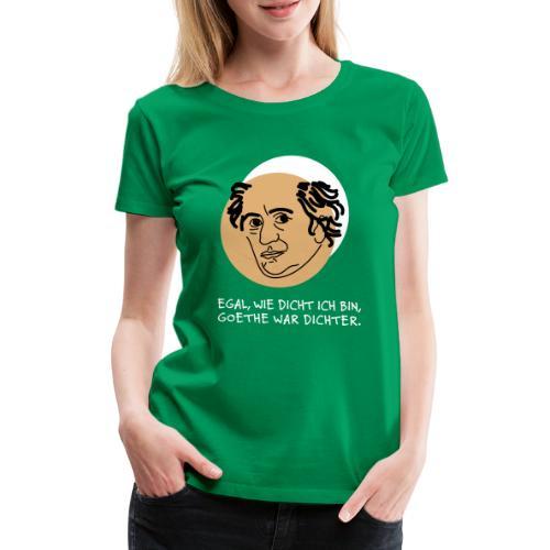 Goethe war Dichter - Frauen Premium T-Shirt