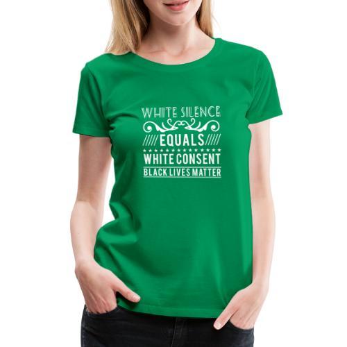 White silence equals white consent black lives - Frauen Premium T-Shirt