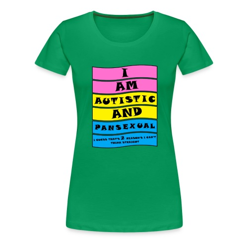 Autistic and Pansexual   Funny Quote - Women's Premium T-Shirt