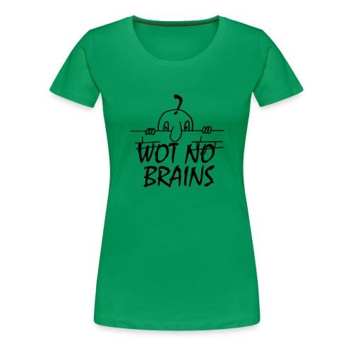 WOT NO BRAINS - Women's Premium T-Shirt