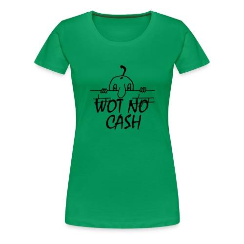 WOT NO CASH - Women's Premium T-Shirt