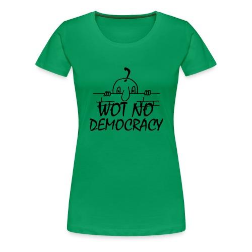 WOT NO DEMOCRACY - Women's Premium T-Shirt