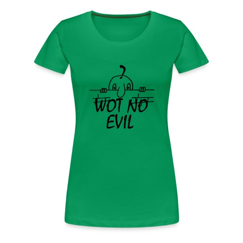 WOT NO EVIL - Women's Premium T-Shirt